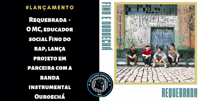 Requebrada | O MC, educador social Fino do rap, lança projeto e parceira com a banda instrumental Ouroechá