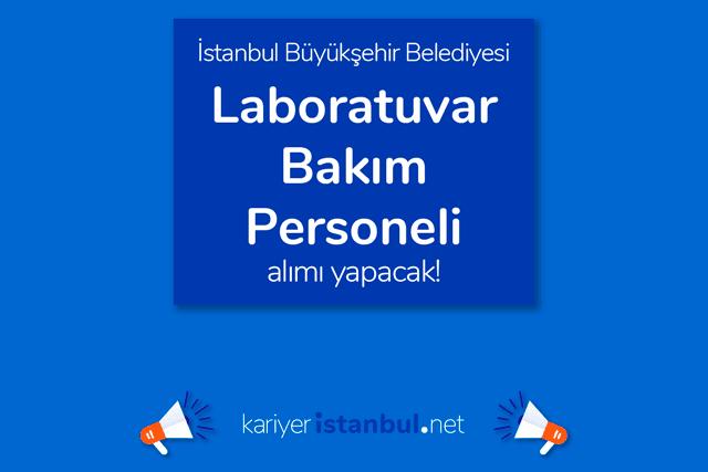İstanbul Büyükşehir Belediyesi İSPER AŞ, Laboratuvar Bakım Personeli alımı yapacak. Detaylar kariyeristanbul.net'te!