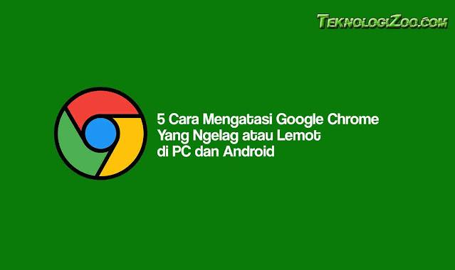google chrome lemot di android