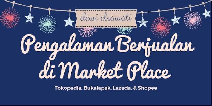 Pengalaman Berjualan di Marketplace (Tokopedia, Bukalapak, Lazada, & Shopee)