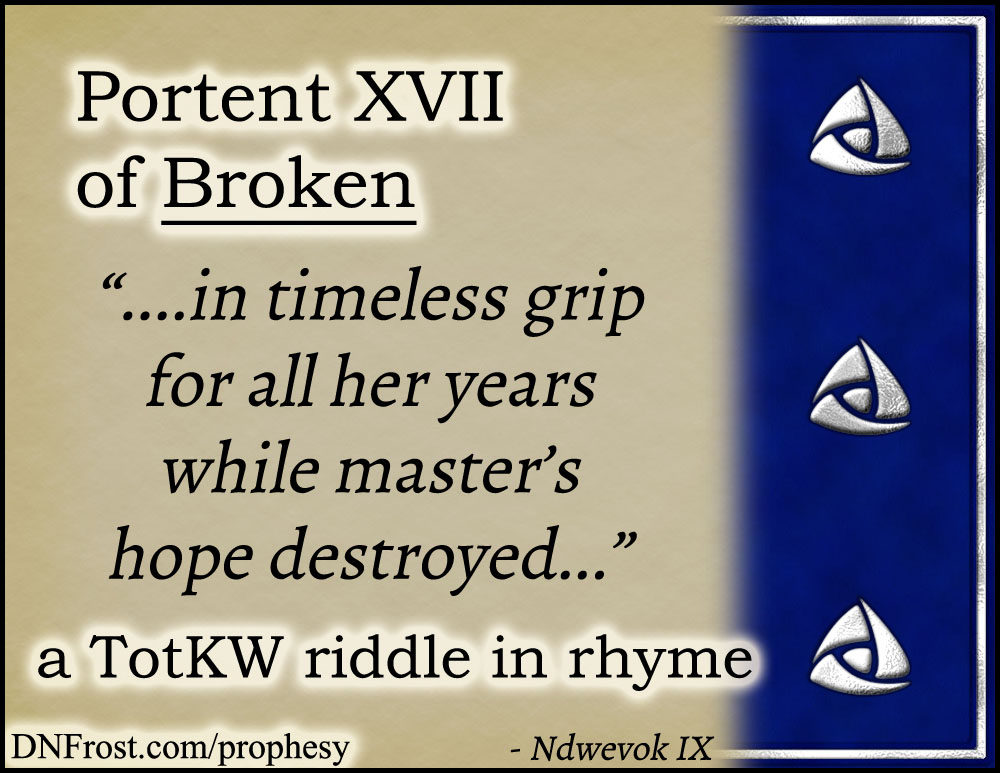 Portent XVII of Broken: in timeless grip for all her years www.DNFrost.com/prophesy #TotKW A riddle in rhyme by D.N.Frost @DNFrost13 Part of a series.