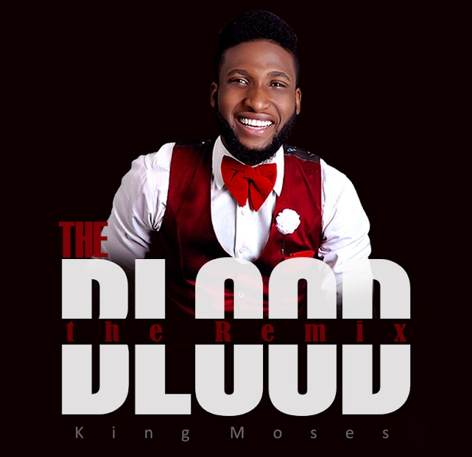 [Gospel Music + Lyrics] King Moses – The Blood (Remix)