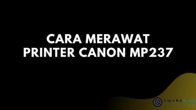 Cara Merawat Printer Canon MP237