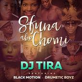 DJ Tira - Sfuna Abo Chomi (feat. Black Motion & Drumetic Boyz)