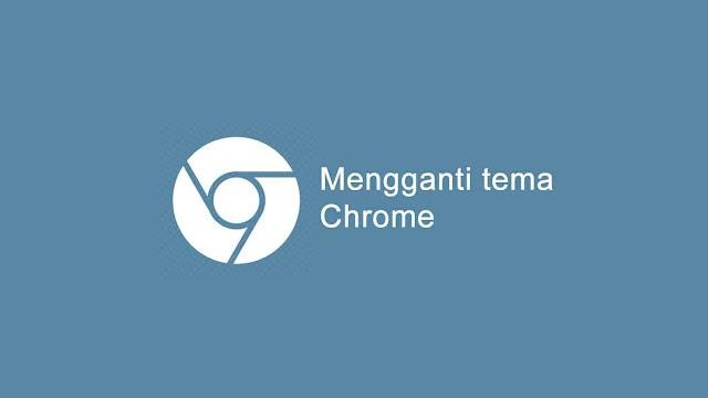 Cara mengganti tema google chrome di Pc