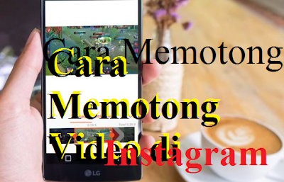 Cara Memotong Video di Instagram