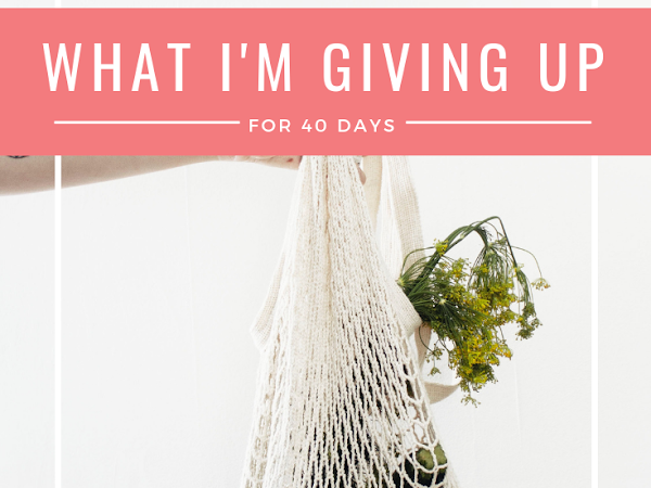 What I'm Giving Up for Lent + 40 More Ideas