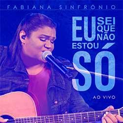 Baixar Música Gospel Eu Sei Que Não Estou Só (Ao Vivo) - Fabiana Sinfrônio Mp3