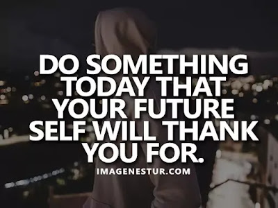 Motivational Quotes Do something today that your future self will thank you for.