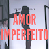 Amor Imperfeito: Beleza que Transforma