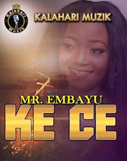 DOWNLOAD MUSIC MP3: Ke Ce - Mr Embayu [M&M By Nzalaa] [+Lyrics]