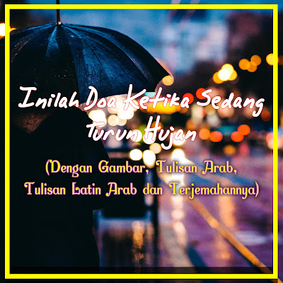 inilah doa ketika sedang turun hujan gambar tulisan arab latin dan terjemahanna