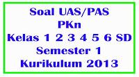 soal uas pkn kelas 1 2 3 4 5 6 semester 1 kurikulum 2013