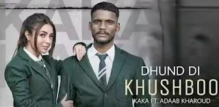DHUND DI KHUSHBOO Lyrics - Kaka & Adaab Kharoud