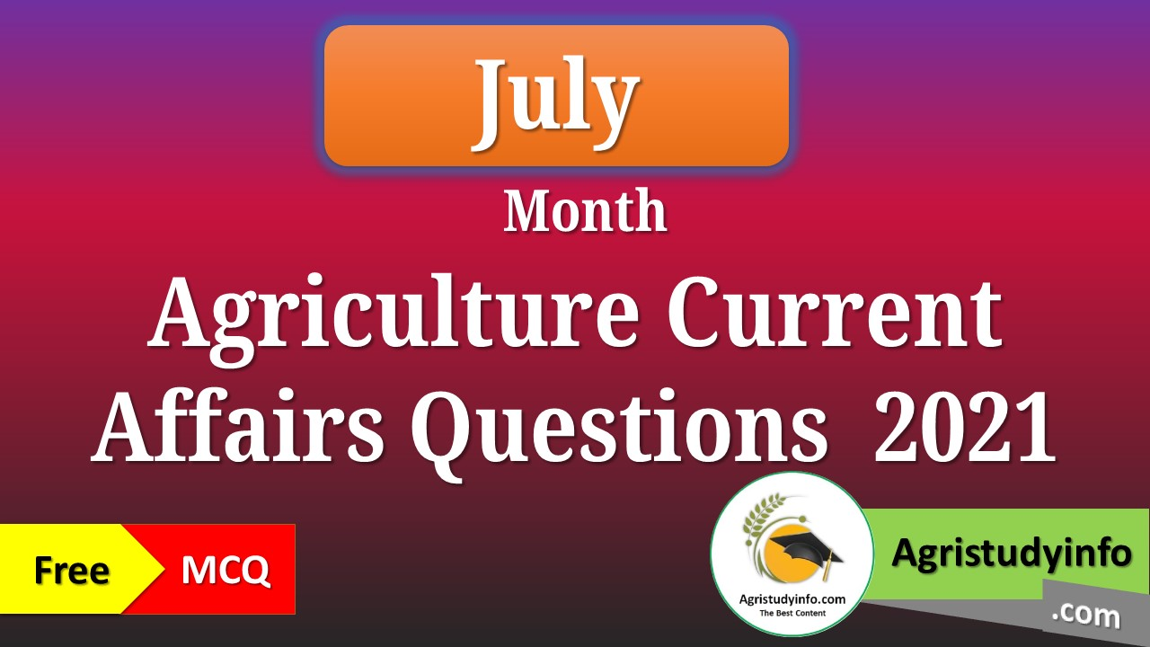 Read more about the article July month Agriculture Current Affairs Questions 2021
