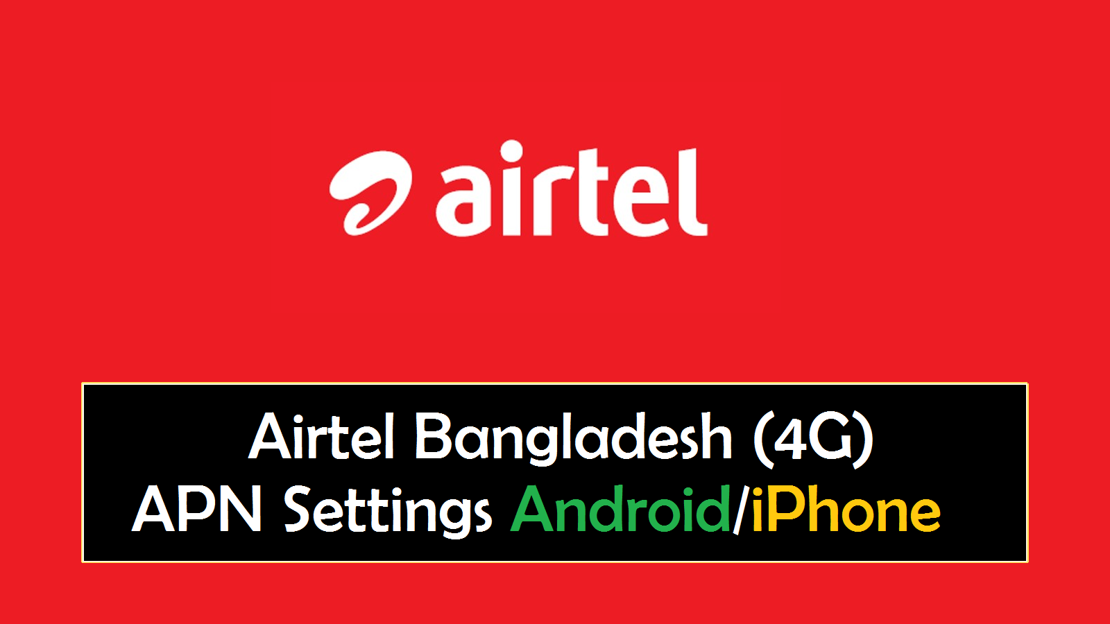 Airtel Bangladesh (4G) APN Settings