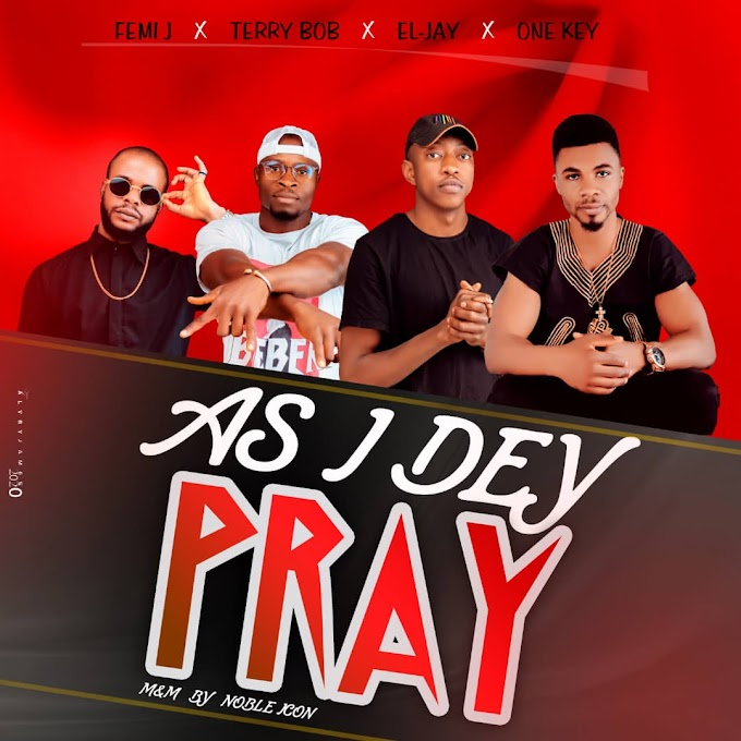 [MUSIQ] As I Dey - Femi j x Terry Bob x El-jay x One-key. Mp3 download