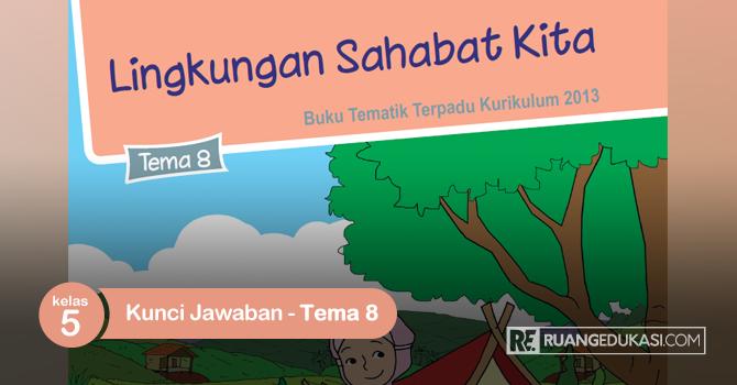 Kunci Jawaban Buku Tematik Kelas 5 Tema 8 Lingkungan Sahabat Kita