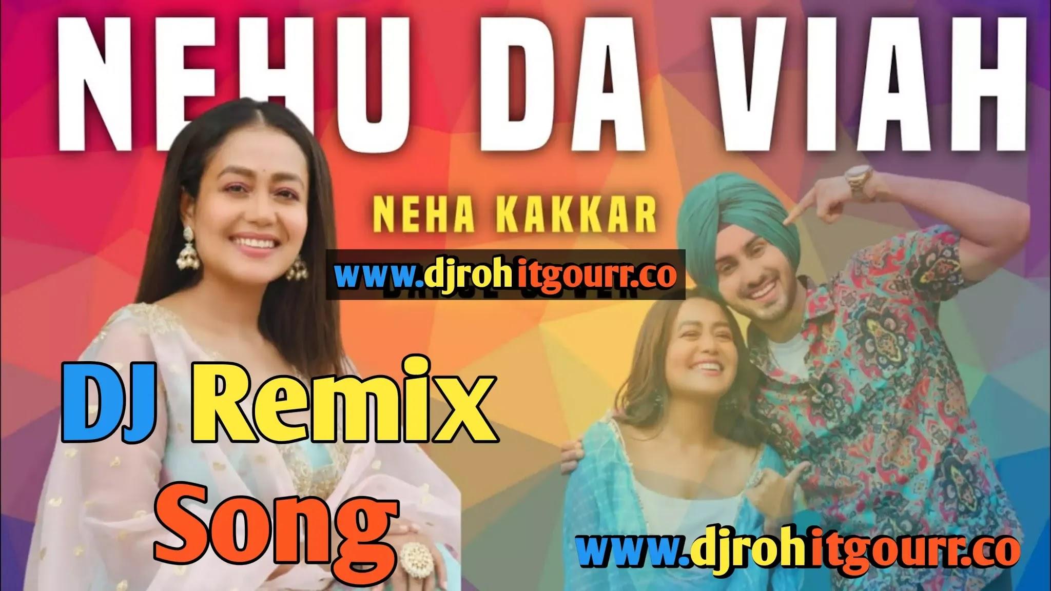 Nehu Da Vyah Dj Remix Song | Neha Kakkar & Rohanpreet Singh, Nehu Da Vyah Dj Song