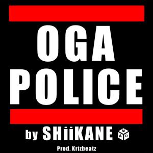 SHiiKANE – OGA POLiCE