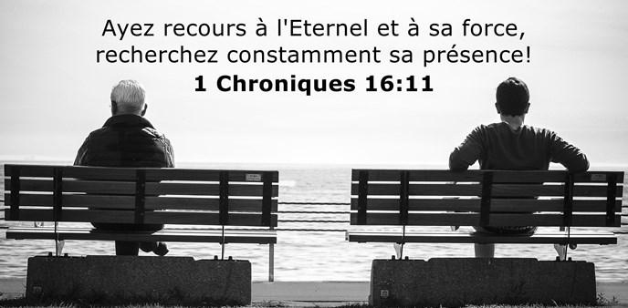 Ayez recours à l'Eternel et à sa force, recherchez constamment sa présence!