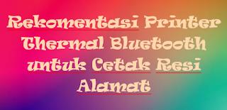 Rekomentasi Printer Thermal Bluetooth untuk Cetak Resi Alamat