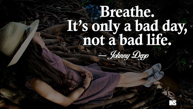 Breath it's Only a bad day, not a bad life - Johnny Depp