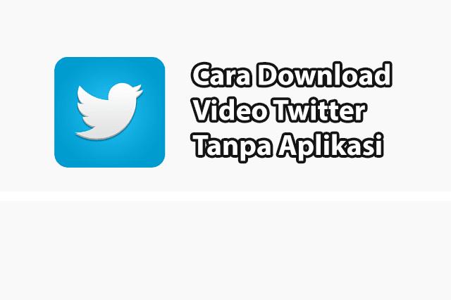 Berbagai Cara Download Video Twitter Tanpa Aplikasi
