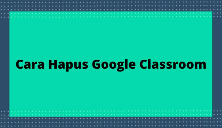 Hapus google classroom
