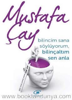 Mustafa Çay - Bilincim Sana Söylüyorum Bilinçaltım Sen Anla
