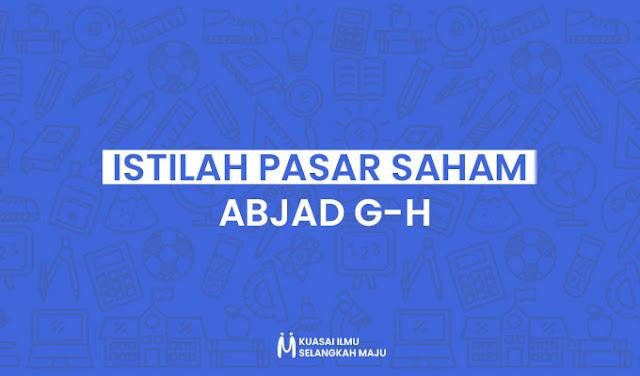 10+ Istilah-istilah dalam Pasar Saham (Abjad G-H)