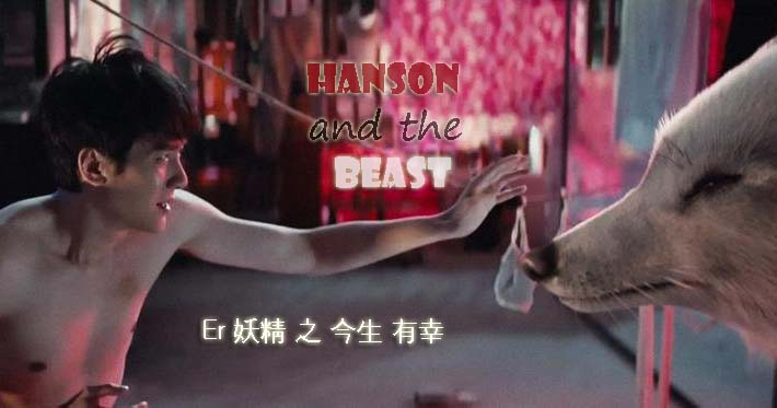 Sinopsis Drama Film Cina Hanson and the Beast