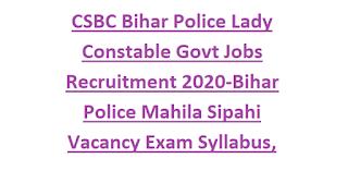 CSBC Bihar Police Lady Constable Govt Jobs Recruitment 2020-Bihar Police Mahila Sipahi Vacancy Exam Syllabus, Physical Tests