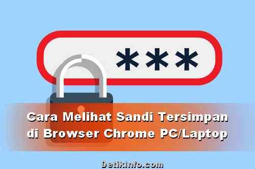 Cara Lihat Sandi Tersimpan di Browser Chrome PC/Laptop