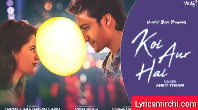Koi Aur Hai कोई और है Song Lyrics | Ankit Tiwari | Latest Hindi Song 2020