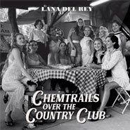 Chemtrails Over The Country Club – Lana Del Rey