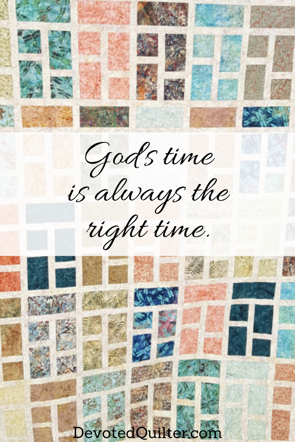 God's time is always the right time | DevotedQuilter.com