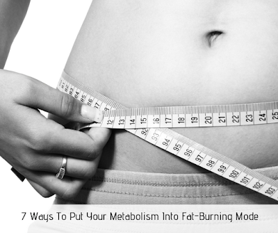 7 Ways To Put Your Metabolism Into Fat-Burning Mode