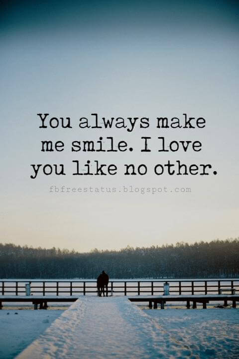 cute love sayings for him, You always make me smile. I love you like no other.