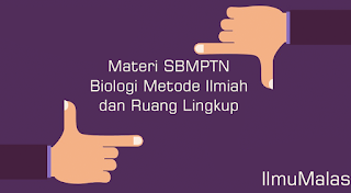 Materi SBMPTN Biologi Metode Ilmiah dan Ruang Lingkup