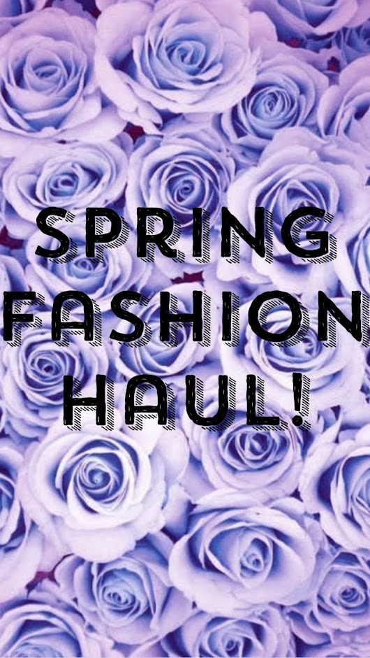 Spring Fashion Haul!