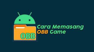 Cara Memasang Obb Game di Android
