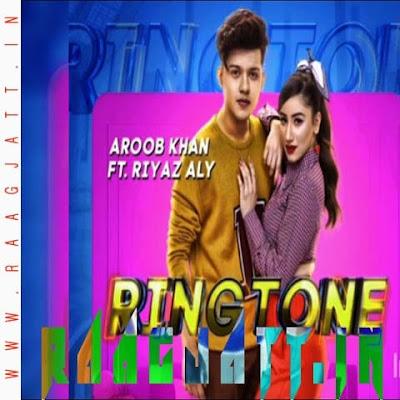 Ringtone by Aroob Khan Ft. Riyaz Aly lyrics