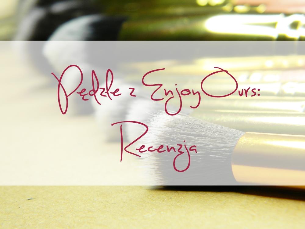 kupować nowe topowe marki sprzedaż online Angelika Niedźwiedzka Beauty Blog: Pędzle z EnjoyOurs   Recenzja