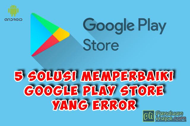 solusi memperbaiki play store yang error