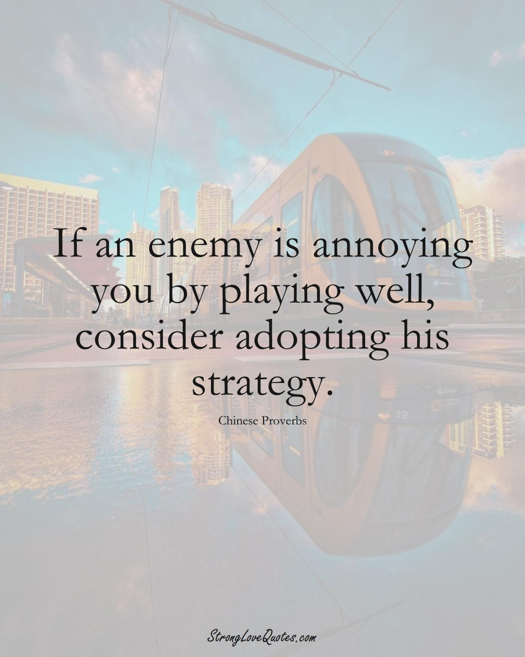 If an enemy is annoying you by playing well, consider adopting his strategy. (Chinese Sayings);  #AsianSayings