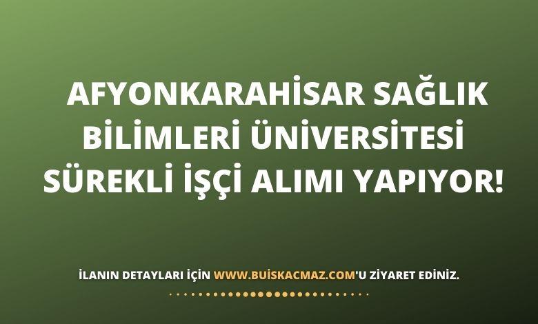 Afyonkarahisar Sağlık Bilimleri Üniversitesi Sürekli İşçi Alımı Yapıyor!