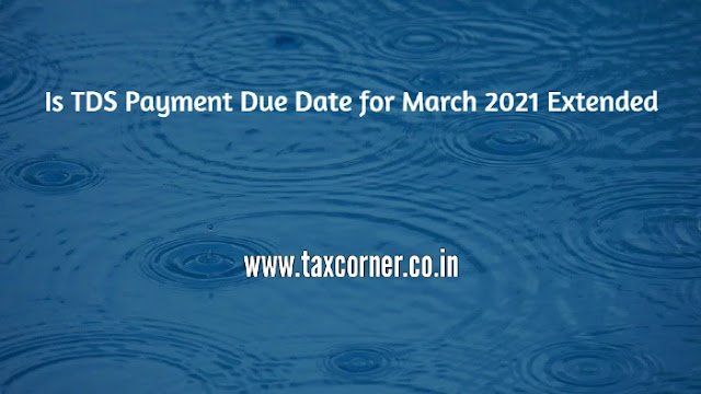 is-tds-payment-due-date-for-march-2021-extended