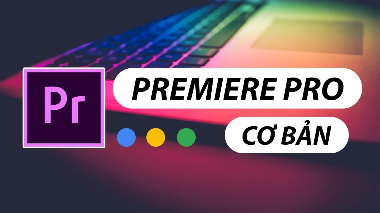 Khóa học Adobe Premiere cơ bản dành cho người mới bắt đầu