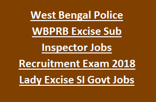West Bengal Police WBPRB Excise Sub Inspector Jobs Recruitment Exam Notification 2018 Excise SI Govt Jobs Online-Exam-Physical Tests